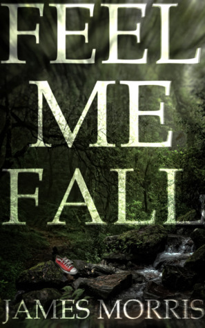Book cover of 'Feel Me Fall' by James Morris, featuring a dark green forest