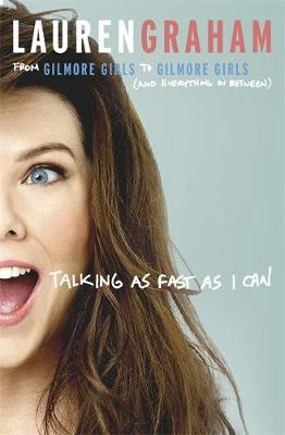 The book cover of 'Talking as Fast as I Can' by Lauren Graham.